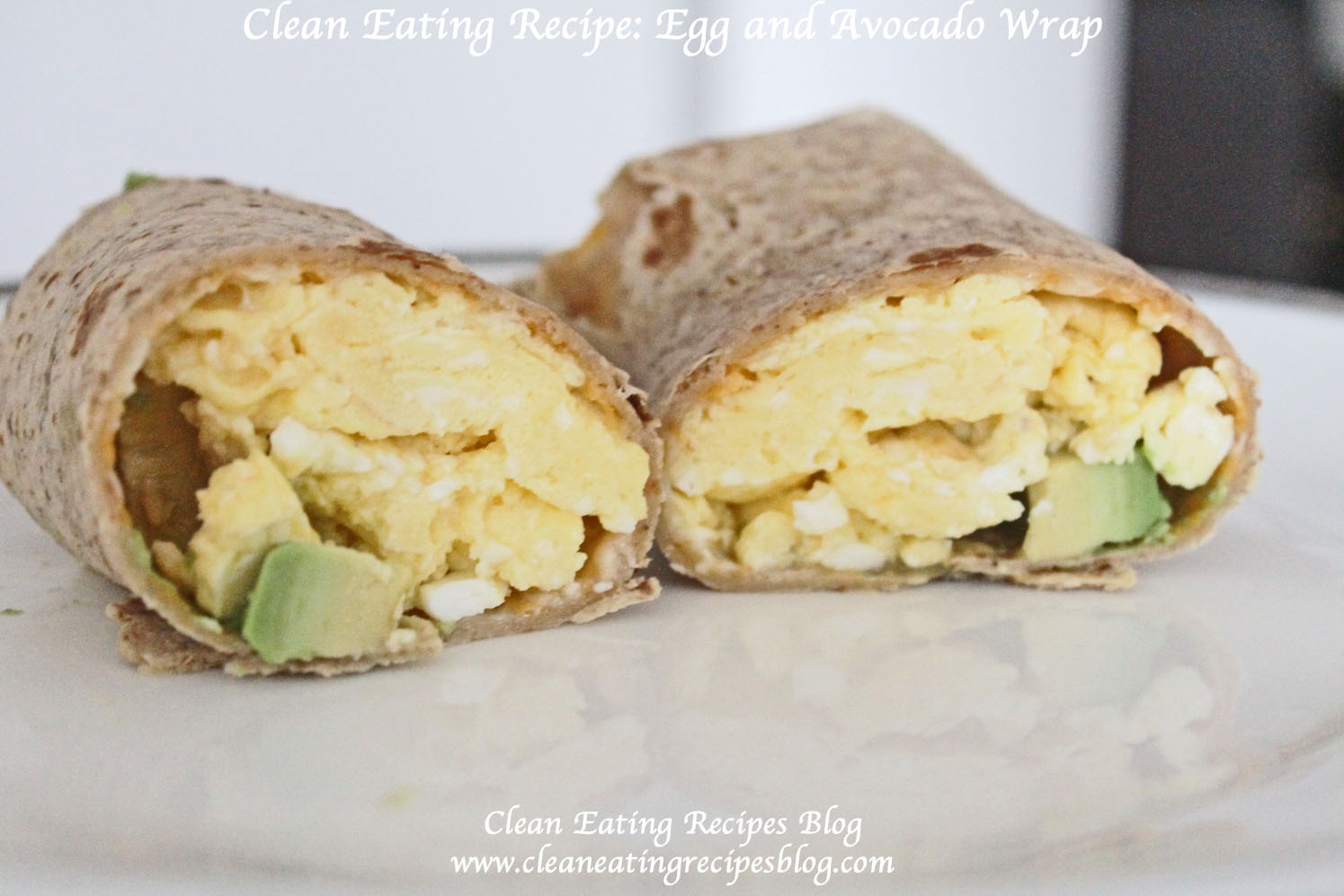 A Healthy Breakfast for Clean Eating: Egg and Avocado Wrap